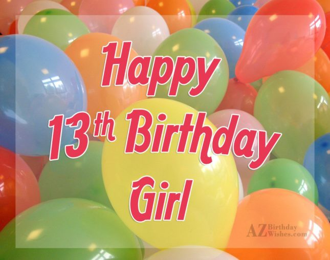Happy 13th birthday girl… - AZBirthdayWishes.com