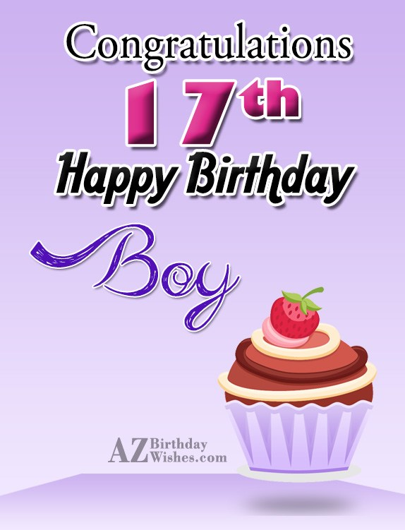 Happy 17th birthday boy… - AZBirthdayWishes.com