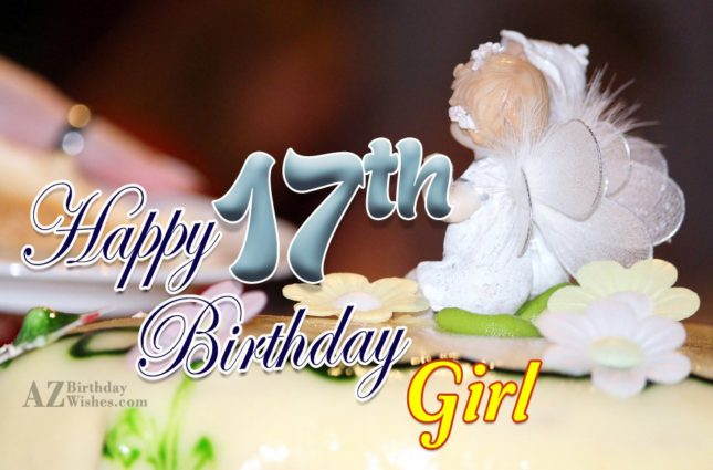 Happy 17th birthday girl… - AZBirthdayWishes.com