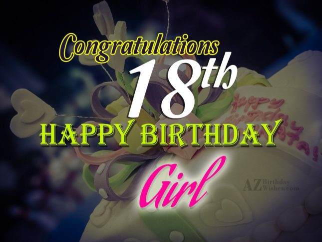 Happy 18th birthday girl… - AZBirthdayWishes.com