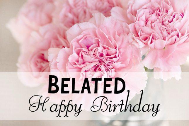 Belated birthday wish… - AZBirthdayWishes.com