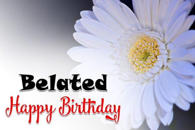 Belated happy birthday… - AZBirthdayWishes.com