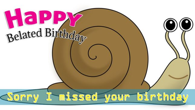 Sorry I missed your birthday… - AZBirthdayWishes.com