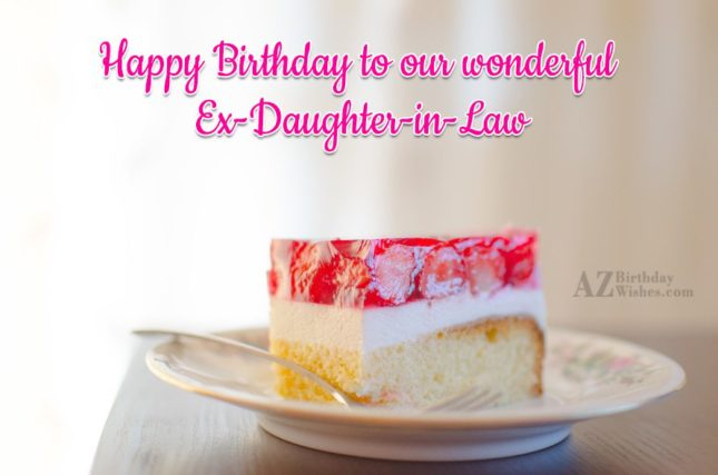 To our wonderful ex daughter in law… - AZBirthdayWishes.com