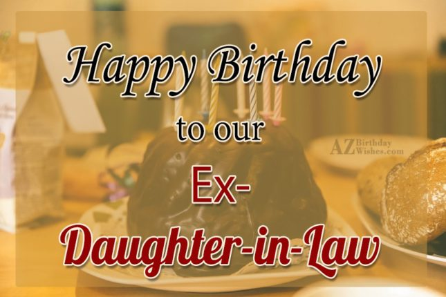Happy birthday to our ex-daughter-in… - AZBirthdayWishes.com