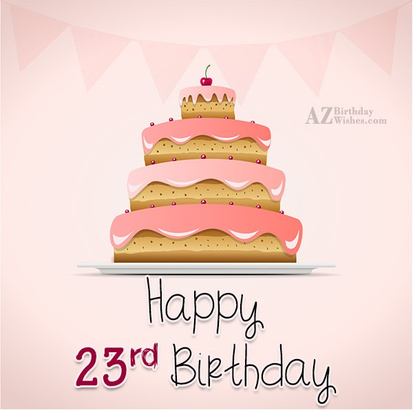 Happy 23rd birthday… - AZBirthdayWishes.com
