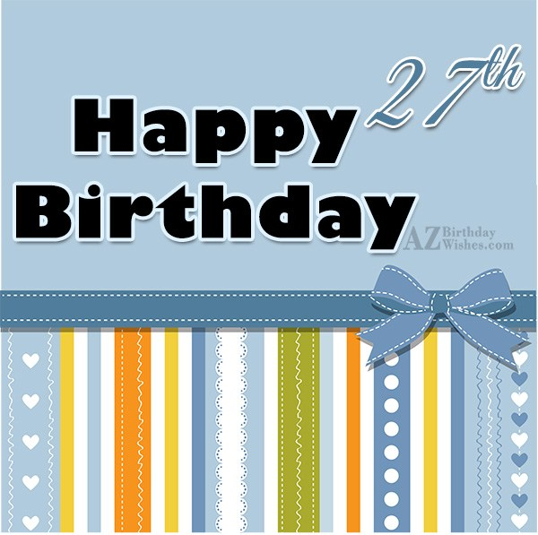 Happy 27th birthday… - AZBirthdayWishes.com