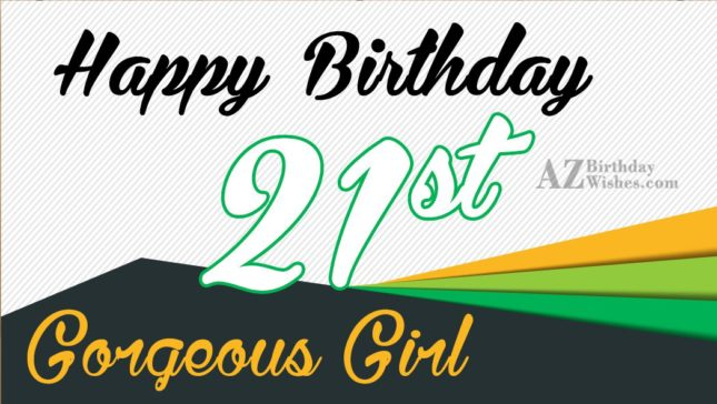 Happy 21st birthday girl… - AZBirthdayWishes.com