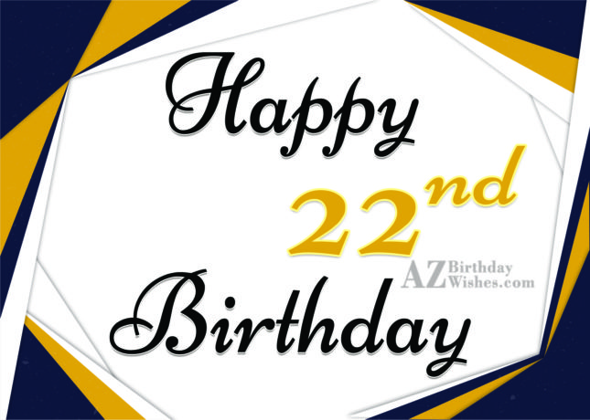 Happy 22nd birthday boy… - AZBirthdayWishes.com