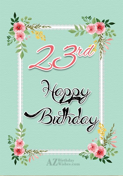 23rd birthday wishes… - AZBirthdayWishes.com