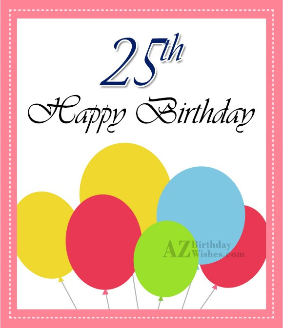Happy 25th birthday… - AZBirthdayWishes.com