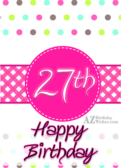 27th birthday wishes… - AZBirthdayWishes.com
