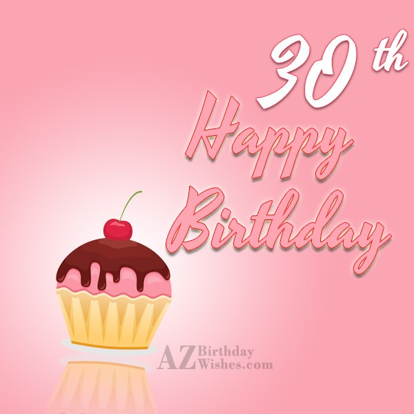 Happy 30th birthday… - AZBirthdayWishes.com