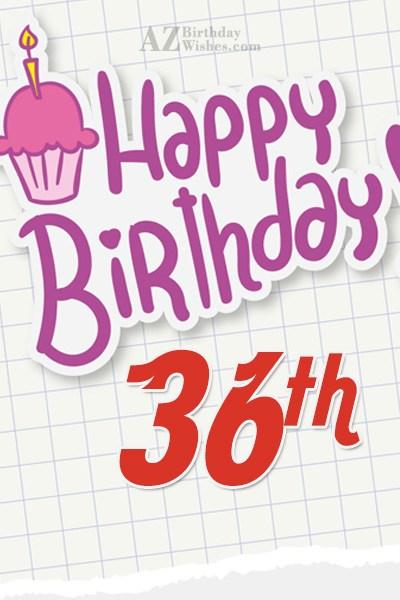 Happy 36th birthday… - AZBirthdayWishes.com