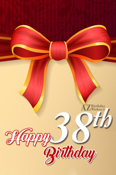 Happy 38th birthday… - AZBirthdayWishes.com