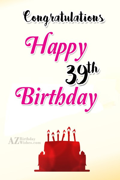 Happy 39th birthday… - AZBirthdayWishes.com