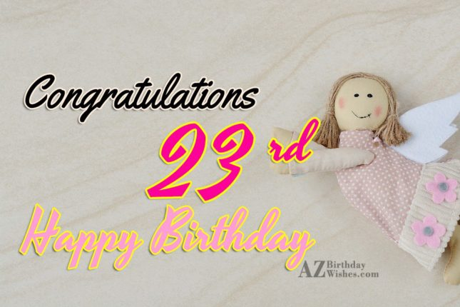 Happy 23rd birthday girl… - AZBirthdayWishes.com