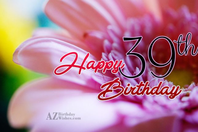 Wishing a happy 39th birthday… - AZBirthdayWishes.com