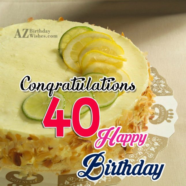 Wishing a happy 40th birthday… - AZBirthdayWishes.com