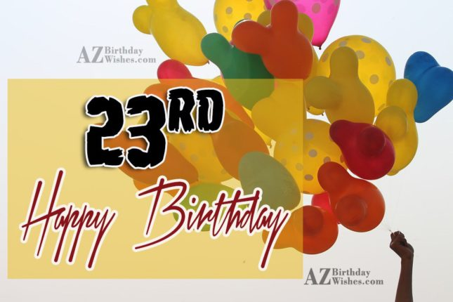Happy 23rd birthday boy… - AZBirthdayWishes.com