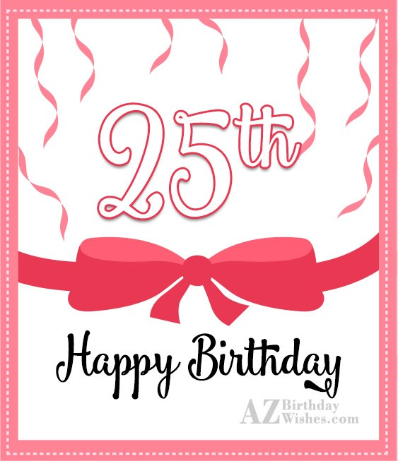 25th happy birthday… - AZBirthdayWishes.com