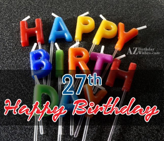 Happy 27th birthday boy… - AZBirthdayWishes.com
