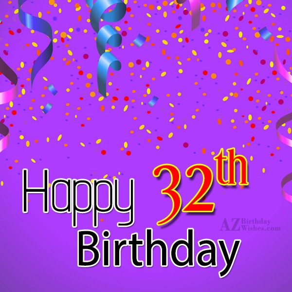 Happy 32nd birthday… - AZBirthdayWishes.com