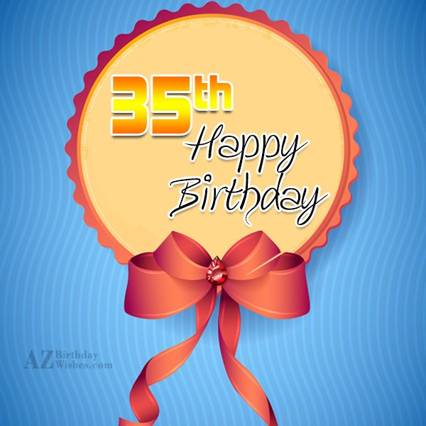 Happy 35th birthday… - AZBirthdayWishes.com