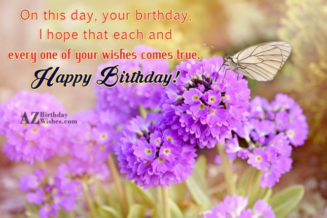 I hope that each and every wish of you… - AZBirthdayWishes.com