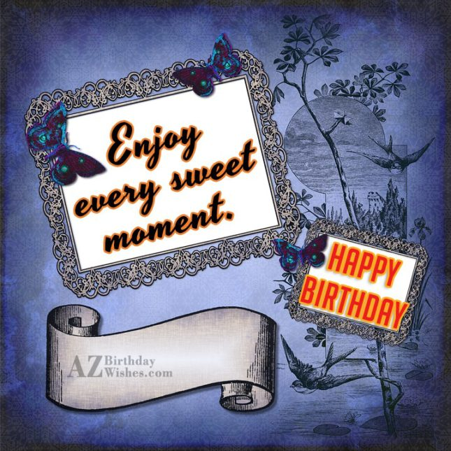 Enjoy every sweet moment… - AZBirthdayWishes.com