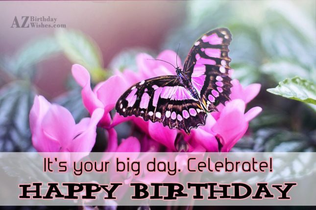 It's your big day… - AZBirthdayWishes.com