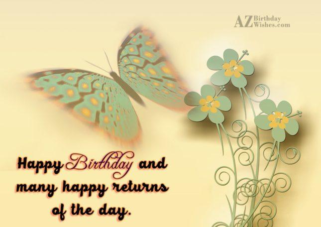 Happy birthday and many happy returns of the day… - AZBirthdayWishes.com