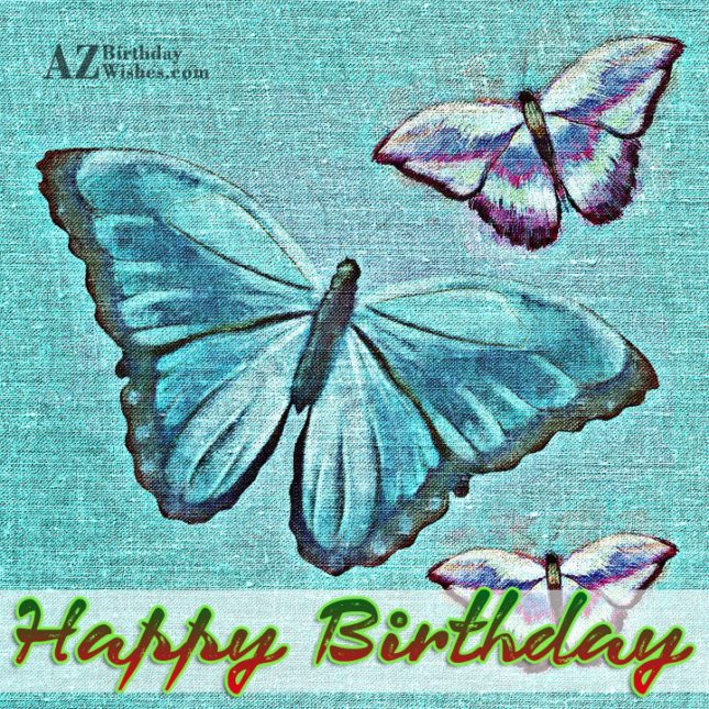 Happy birthday with three butterflies… - AZBirthdayWishes.com