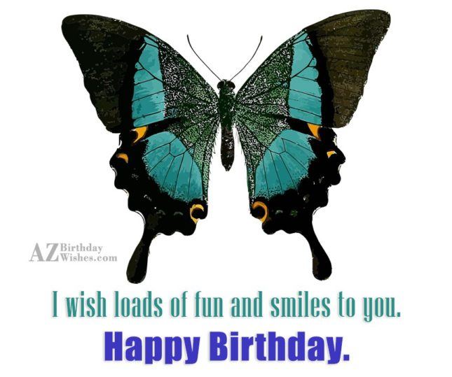 I wish loads of smiles to you… - AZBirthdayWishes.com