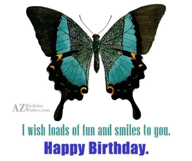 I wish loads of smiles to you… - AZBirthdayWishes.com