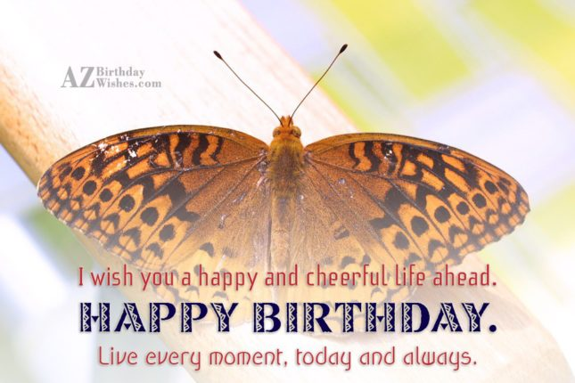 I wish you a happy and cheerful life… - AZBirthdayWishes.com