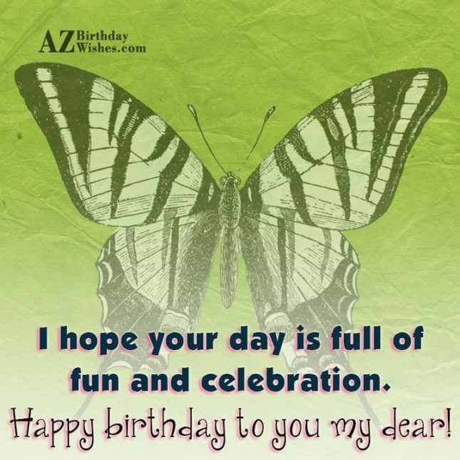 Happy birthday to you my dear… - AZBirthdayWishes.com