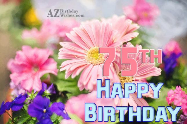 Wishing you happy 75th birthday… - AZBirthdayWishes.com
