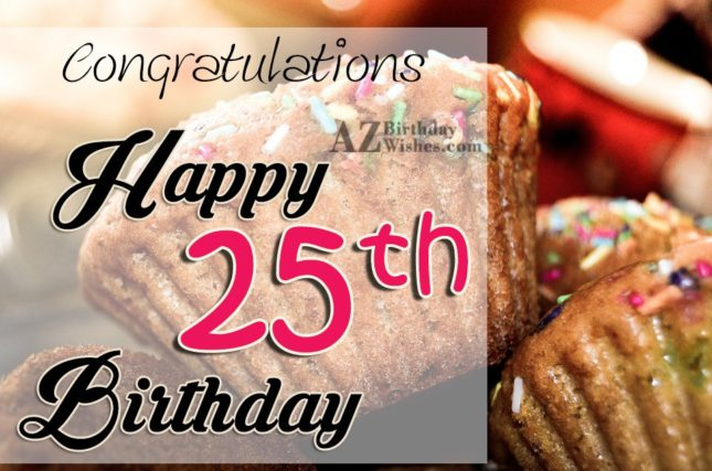 congratulations Happy 25th birthday… - AZBirthdayWishes.com