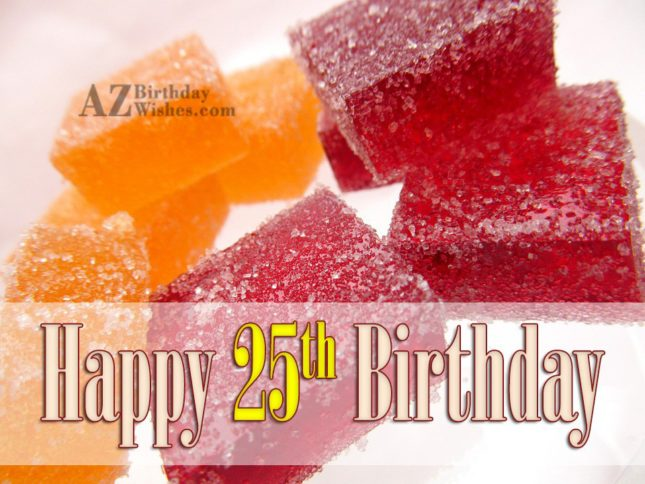 Wishing you a happy 25th birthday… - AZBirthdayWishes.com