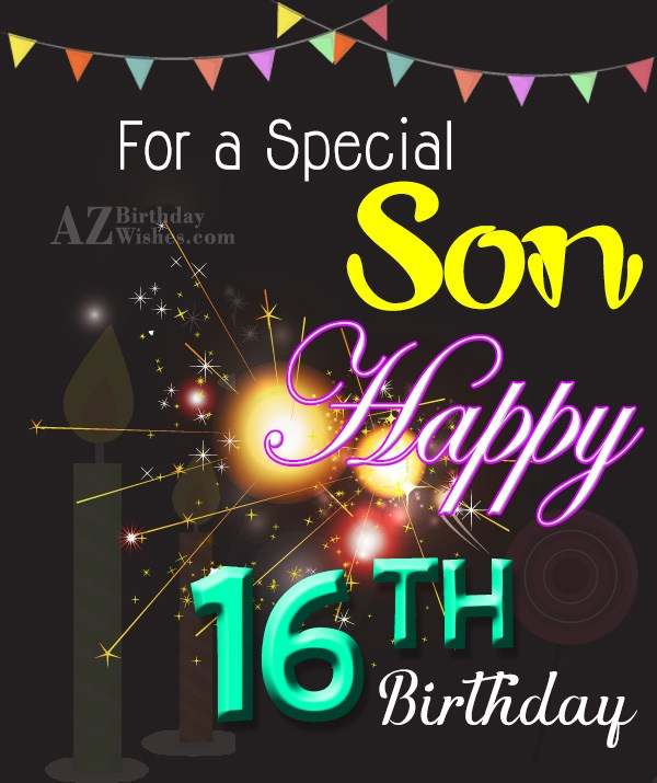 For a special son.. Happy 16th birthday… - AZBirthdayWishes.com