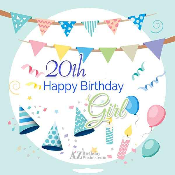 Happy 20th birthday girl… - AZBirthdayWishes.com