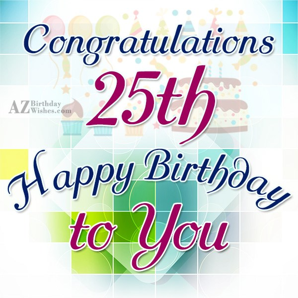 Congratulations 25th happy birthday to you… - AZBirthdayWishes.com
