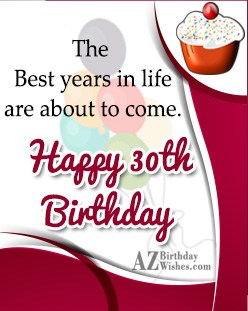 The best years in life are about to come… - AZBirthdayWishes.com