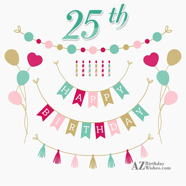25th happy birthday wishes… - AZBirthdayWishes.com