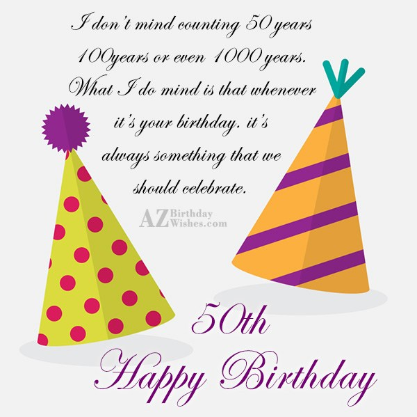 I don't mind counting 50 years… - AZBirthdayWishes.com