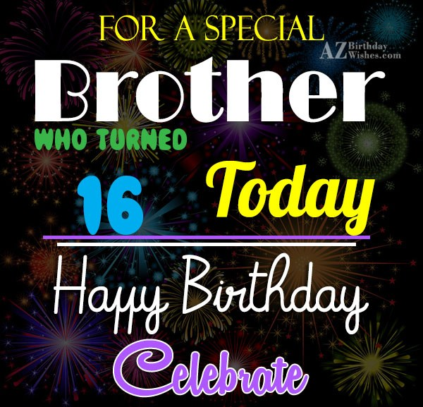 For a special brother who turned 16 today… - AZBirthdayWishes.com