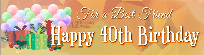 40th birthday wishes for a best friend happy 40th birthday m4hsunfo