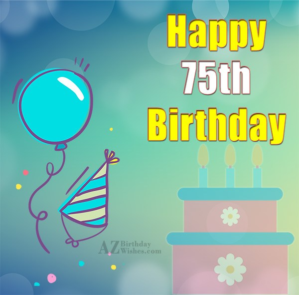 Happy 75th birthday… - AZBirthdayWishes.com