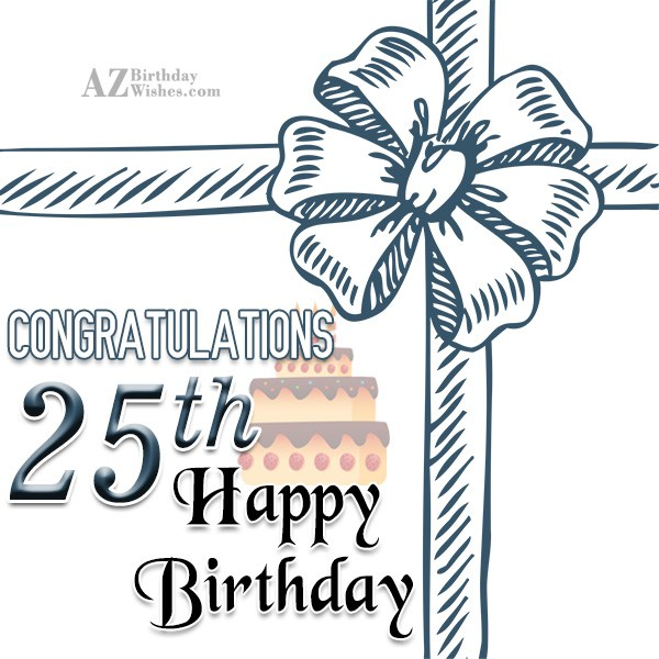 Congratulations on your 25th birthday… - AZBirthdayWishes.com